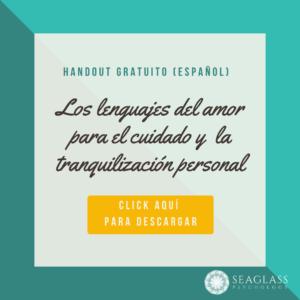 Handout gratuito (Español). Los lenguajes del amor para el cuidado y la tranquilización personal. Click aquí para descargar.